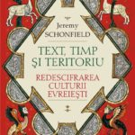 Jeremy Schonfield, Text, Time and Territory: Rereading Jewish Culture, published in Romanian